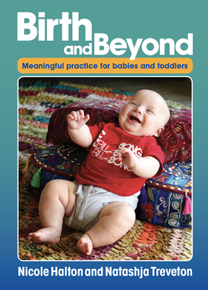 Birth and Beyond - Meaningful Practice for Babies and Toddlers - Nicole Halton and Natasha Treveton