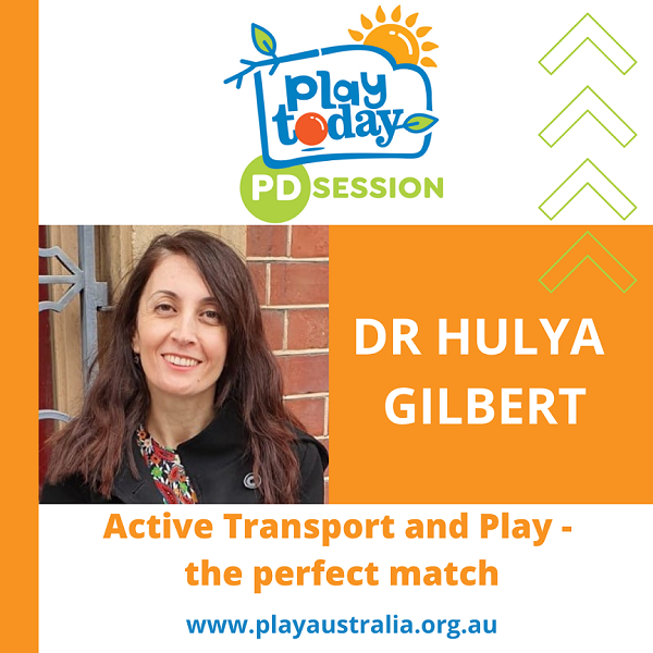Play Today PD session Dr Hulya Gilbert presents Active transport and play, the perfect match